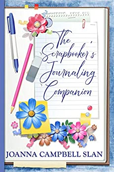 The Scrapbooker's Journaling Companion: Journaling Made Simple for Saving Memories in Scrapbook Albums by [Joanna Campbell Slan]