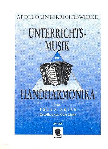 Unterrichtsmusik: mit übergelegter 2. Stimme für das Zusammenspiel von Lehrer und Schüler von Peter Fries. Revidiert von Curt Mahr. diatonische Handharmonika mit überlegter 2. Stimme.