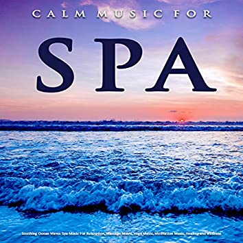 Calm Music For Spa: Soothing Ocean Waves Spa Music For Relaxation, Massage Music, Yoga Music, Meditation Music, Healing and Wellness