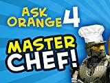 Ask Orange 4: Master Chef!