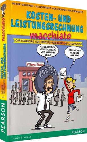 Kosten- und Leistungsrechnung macchiato. Für Auszubildende: Cartoonkurs für (Berufs-)Schüler und Studenten (Pearson Studium - Scientific Tools)