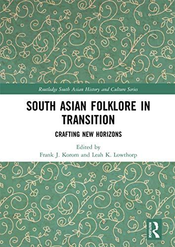 South Asian Folklore in Transition: Crafting New Horizons (Routledge South Asian History and Culture Series) (English Edition)