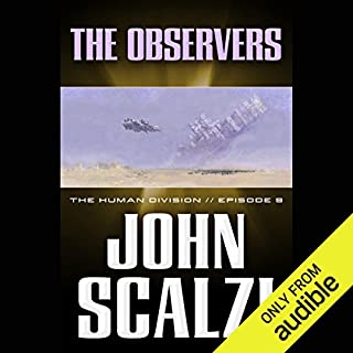 The Observers     The Human Division, Episode 9              By:                                                                                                                                 John Scalzi                               Narrated by:                                                                                                                                 William Dufris                      Length: 1 hr and 8 mins     767 ratings     Overall 4.5