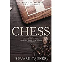 Chess: Master the Ancient Game of Chess! Learn Basic Tactics, Openings & Essential Chess Strategies. Kindle Edition by Eduard Tanner for Free