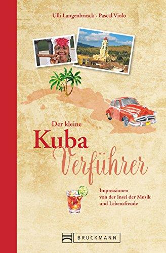 Reiseführer Kuba: Der kleine Kuba Verführer. Impressionen von der Insel der Musik und Lebensfreude, aus Havanna und Trinidad. Ein Reiselesebuch über Kuba.