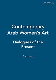 Contemporary Arab Women's Art: Dialogues of the Present