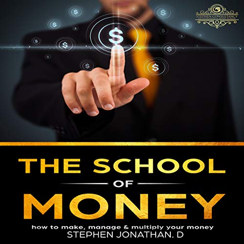 The School of Money: How to Make, Manage and Multiply Your Money cover art