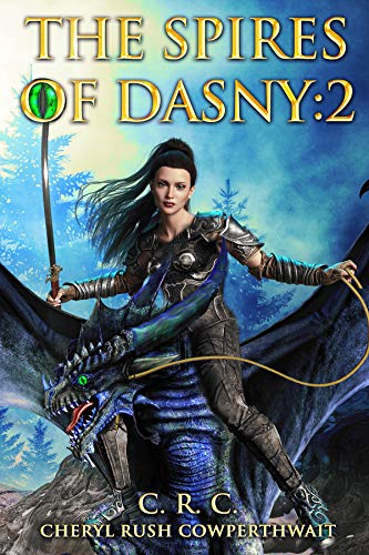 The Spires of Dasny: 2: Queen of Dragons by [Cheryl Rush Cowperthwait]