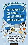 Wir kommen in den Himmel ... denn in der Hölle waren wir schon: Was Sie nie über Pflege wissen wollten, aber wissen sollten (German Edition)