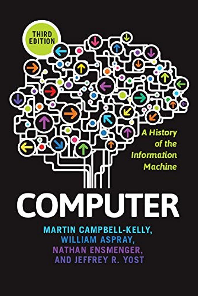 スピリチュアルメンバー日焼けComputer: A History of the Information Machine (The Sloan Technology Series) (English Edition)