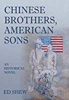 Chinese Brothers, American Sons: An Historical Novel