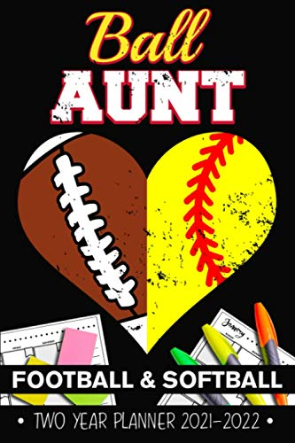 Ball Aunt Football Softball 2 Years Monthly Planner 2021 - 2022: Funny Football Aunt And Softball Aunt Heart Gift Weekly Planner A5 Size Schedule Calendar Views to Write in Ideas