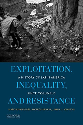 Compare Textbook Prices for Exploitation, Inequality, and Resistance: A History of Latin America since Columbus Illustrated Edition ISBN 9780199837618 by Burkholder, Mark,Rankin, Monica,Johnson, Lyman L.