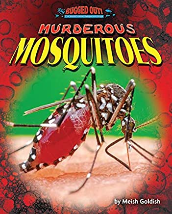 Murderous Mosquitoes (Bugged Out! the World's Most Dangerous Bugs)
