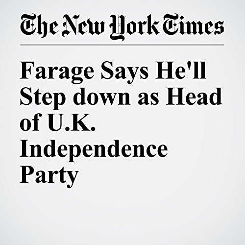 Farage Says He'll Step down as Head of U.K. Independence Party cover art