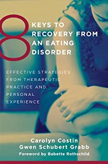 8 Keys to Recovery from an Eating Disorder: Effective Strategies from Therapeutic Practice and Personal Experience (8 Keys to Mental Health)