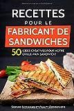 Recettes pour le fabricant de sandwiches: 50 idées créatives pour votre grille-pain sandwich! (sandwich maker, croque-monsieur)