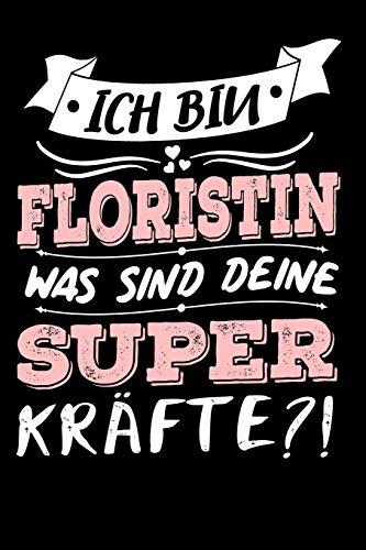 Ich Bin Floristin Was Sind Deine Superkräfte?!: A5 Punkteraster • Notebook • Notizbuch • Taschenbuch • Journal • Tagebuch - Ein lustiges Geschenk für ... die...