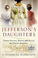 Jefferson's Daughters: Three Sisters, White and Black, in a Young America (Random House Large Print)