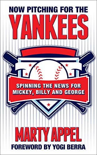 Now Pitching for the Yankees: Spinning the News for Mickey, Billy ...
