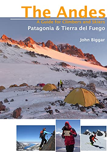 Patagonia (Patagonia North, Patagonia South): The Andes - A Guide for Climbers and Skiers (English Edition)