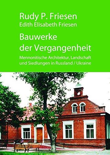 Bauwerke der Vergangenheit: Mennonitische Architektur, Landschaft und Siedlungen in Russland / Ukraine