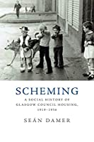 Scheming: A Social History of Glasgow Council Housing, 1919-1956