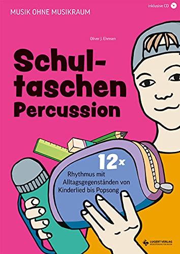 Schultaschen-Percussion: 12x Rhythmus mit Alltagsgegenständen von Kinderlied bis Popsong (Musik ohne Musikraum)