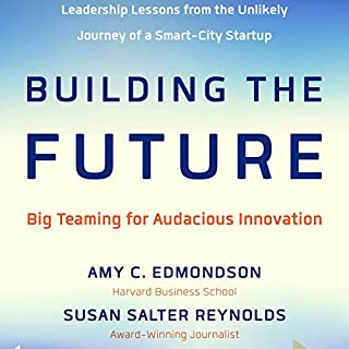 Building the Future     Big Teaming for Audacious Innovation              By:                                                                                                                                 Amy Edmondson,                                                                                        Susan Salter Reynolds                               Narrated by:                                                                                                                                 Anna Crowe                      Length: 7 hrs and 41 mins     2 ratings     Overall 4.0
