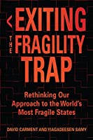 Exiting the Fragility Trap: Rethinking Our Approach to the World's Most Fragile States (Series in Human Security)