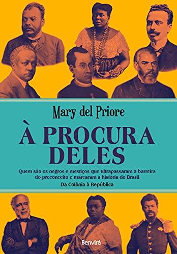 À procura deles: Quem são os negros e mestiços que ultrapassaram a barreira do preconceito e marcaram a história do Brasil