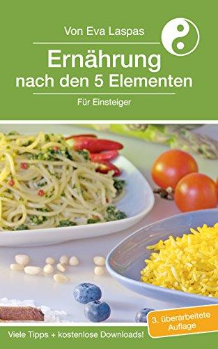 Ernährung nach den 5 Elementen für Einsteiger: Ein Praxisbuch