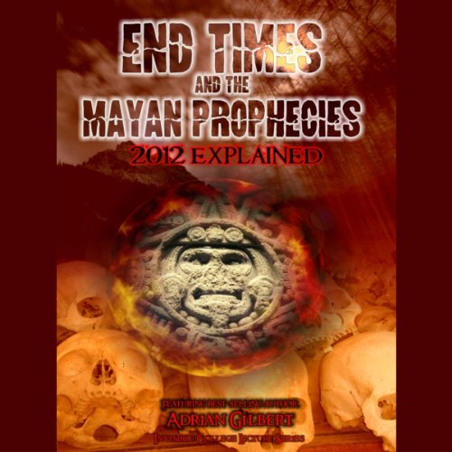 End Times and the Mayan Prophecies audiobook cover art
