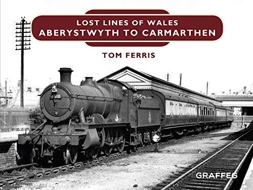 Lost Lines: Aberystwyth to Carmarthen (Lost Lines of Wales Book 3) (English...