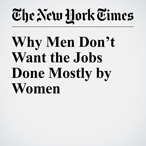 Why Men Don't Want the Jobs Done Mostly by Women audiobook cover art