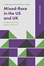 Mixed-Race in the US and UK: Comparing the Past, Present, and Future (Critical Mixed Race Studies)