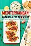 Mediterranean Cookbook for Beginners: Quick, Easy and Delicious Mediterranean Recipes for Everyday (English Edition)