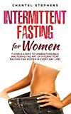 Intermittent Fasting for Women: 7 Simple Steps to Understanding & Mastering the Art of Intermittent Fasting for Women in Every Day Life! (weight loss solution, Band 2) - Chantel Stephens