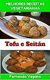 Tofu e Seitan (Portuguese Edition)