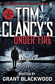 Tom Clancy's Under Fire: INSPIRATION FOR THE THRILLING AMAZON PRIME SERIES JACK RYAN (Jack Ryan Jr) by [Grant Blackwood]