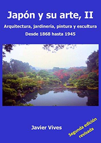 Japón y su arte, II. Arquitectura, jardinería, pintura y escultura. Desde 1868 hasta 1945. (Japón y su arte. nº 2)
