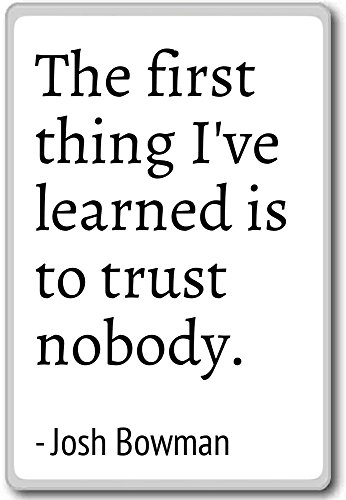 The first thing I've learned is to trust nobody. Kühlschrankmagnet Josh Bowman Zitate, weiß