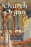 Church Organ: Unique Cover, College Ruled Notebook To Write In, Lined Journal For Young And Old Musicians, Students, Lucanus 120 Pages Cornell Composition Manuscript (Pipe Organ Notebooks)