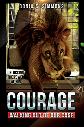 Courage: Walking Out of Our Cage (Unlocking the Power Within)