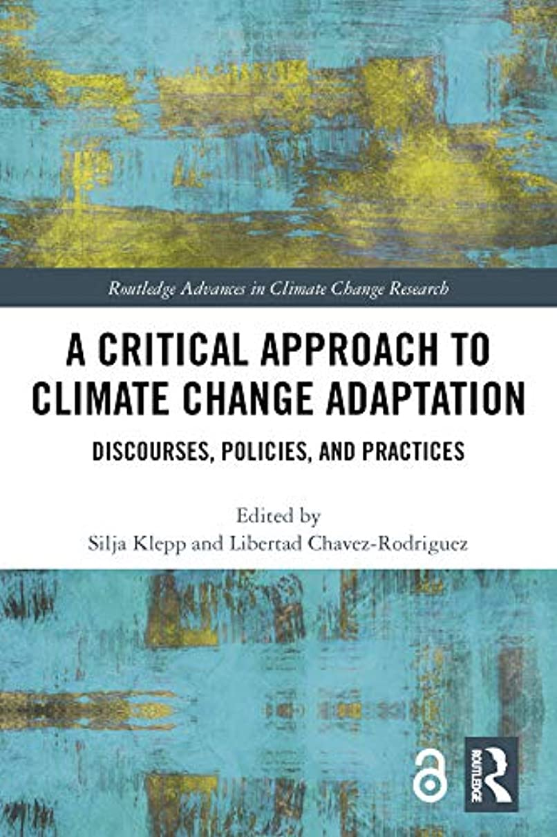 A Critical Approach to Climate Change Adaptation: Discourses, Policies and Practices (Routledge Advances in Climate Change Research) (English Edition)