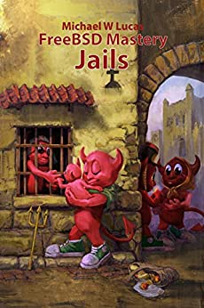 FreeBSD Mastery: Jails (IT Mastery Book 15) by [Michael W Lucas]