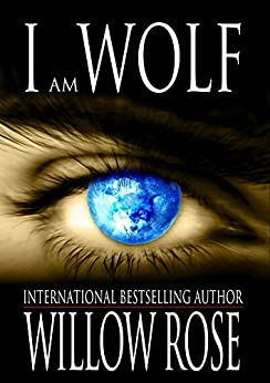 I am Wolf (The Wolfboy Chronicles Book 2) by [Willow Rose]