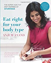 Eat Right for Your Body Type: The Super-healthy Diet Inspired by Ayurveda [Hardcover] Anjum Anand