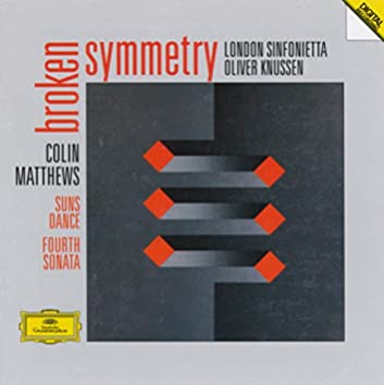 Matthews: Fourth Sonata For Orchestra ; Suns Dance For 10 Players; Broken Symmetry For Orchestra