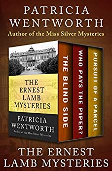 The Ernest Lamb Mysteries: The Blind Side, Who Pays the Piper?, and Pursuit of a Parcel by [Patricia Wentworth]